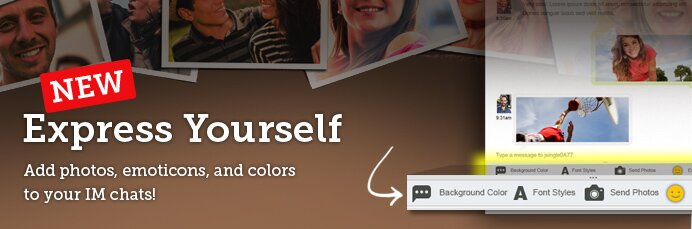 NEW! Express Yourself - Add photos, emoticons, and colors to your IM chats!